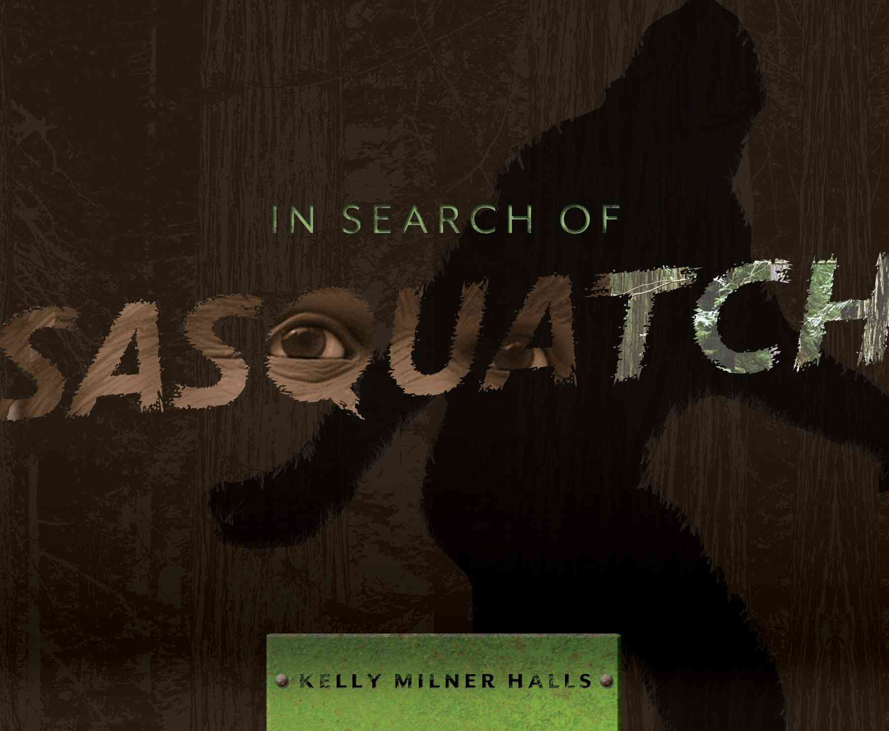 In Search of Sasquatch By Halls, Kelly Milner
