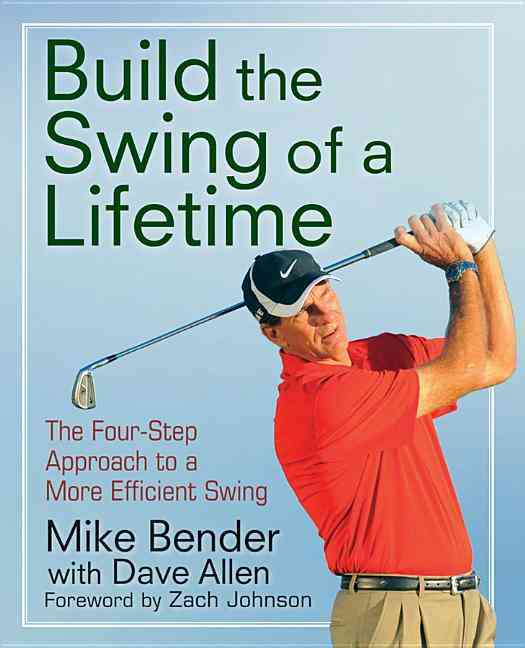 Building the Swing of a Lifetime By Bender, Mike